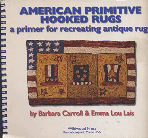 Primitive American Antiques (American Primitive Hooked Rugs: A Primer for Recreating Antique Rugs)