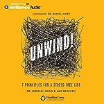 Unwind!: 7 Principles for a Stress-Free Life | Dr. Michael Olpin,Sam Bracken,Daniel Amen (foreword)