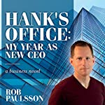 Hank's Office: My Year as New CEO: A Business Novel | Rob Paulsson