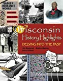 Wisconsin History Highlights, Jonathan Kasparek and Bobbie Malone, 0870203584