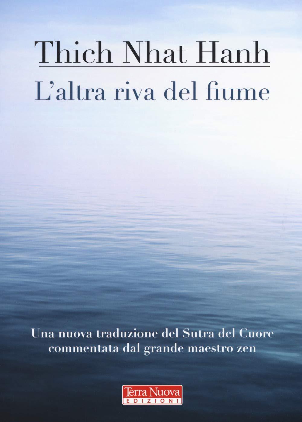 L'altra riva del fiume Copertina flessibile – 31 ott 2018 Thich Nhat Hanh L' altra riva del fiume Terra Nuova Edizioni 8866814091