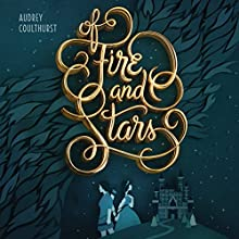 Of Fire and Stars Audiobook by Audrey Coulthurst Narrated by Saskia Maarleveld, Moira Quirk