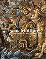 Isaac Moillon (1614-1673), un peintre du roi à Aubusson par Reynies