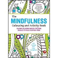 The Mindfulness Colouring and Activity Book: Calming Colouring and De–stressing Doodles to Focus Your Busy Mind