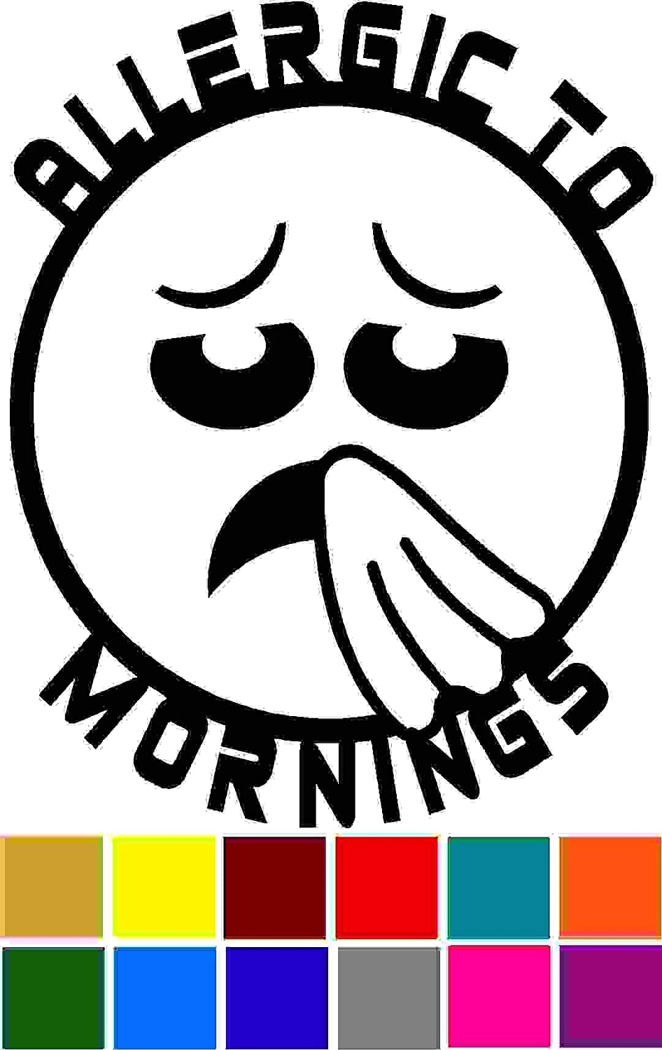 Funny Allergic to Mornings Decal Sticker Vinyl Car Window Tumblers Wall Laptops Cellphones Phones Tablets Ipads Helmets Motorcycles Computer Towers V and T Gifts
