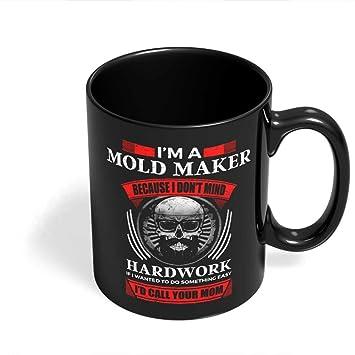 Amazon com: Best Mold Maker Mug - Mold Maker Hardwork Not Easy Gifts