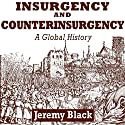 Insurgency and Counterinsurgency: A Global History Audiobook by Jeremy Black Narrated by Doug Greene