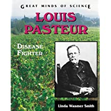 Louis Pasteur: Disease Fighter (Great Minds of Science)