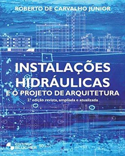 Instalações Hidráulicas e o Projeto de Arquitetura Revista, Ampliada e Atualizada