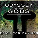 Odyssey of the Gods: The History of Extraterrestrial Contact in Ancient Greece Audiobook by Erich von Daniken Narrated by William Dufris