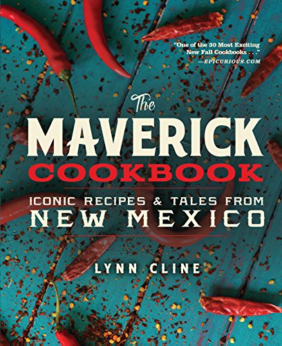 The Maverick Cookbook: Iconic Recipes & Tales from New Mexico by Lynn Cline