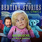 Ep. 3: Goldilocks with Maria Bamford (Bedtime Stories for Cynics) | Nick Offerman,Maria Bamford,Dave Hill