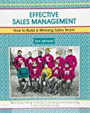 Effective Sales Management : How to Build a Winning Sales Team, Tom Johnson, 1560520310