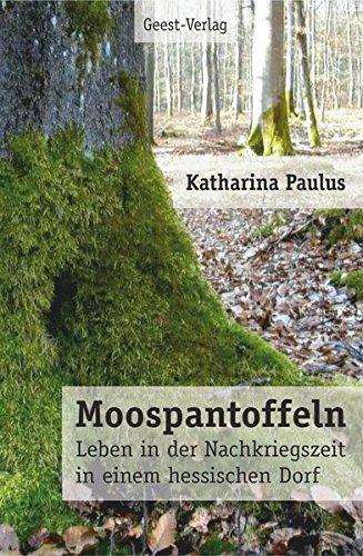 Moospantoffeln: Leben in der Nachkriegszeit in einem hessischen Dorf