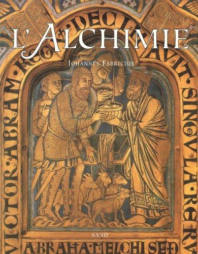 Lalchimie : Les alchimistes du Moyen âge et leur art royal