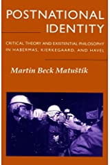 Postnational Identity: Critical Theory and Existential Philosophy in Habermas, Kierkegaard, and Havel Kindle Edition