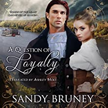 A Question of Loyalty: A Question of...., Book 2 Audiobook by Sandy Bruney Narrated by Ashley Holt