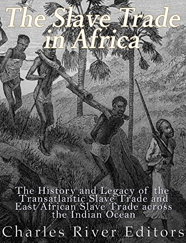 Search : The Slave Trade in Africa: The History and Legacy of the Transatlantic Slave Trade and East African Slave Trade across the Indian Ocean