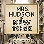 Mrs. Hudson in New York: Mrs. Hudson of Baker Street Series, Book 4 | Barry S. Brown