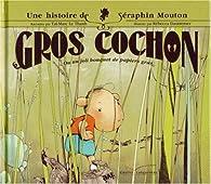 Une histoire de Séraphin Mouton, Tome 1 : Gros cochon : Ou un joli bouquet de papiers gras par Taï-Marc Le Thanh