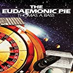 The Eudaemonic Pie: The Bizarre True Story of How a Band of Physicists and Computer Wizards Took on Las Vegas | Thomas A. Bass