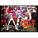 Doctor Dude Presents: What is God?: An Introductory Guide for Young Free-Thinkers