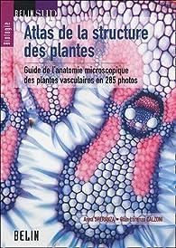 Atlas de la structure des plantes : Guide de l'anatomie microscopique des plantes vasculaires en 285 photos par Anna Speranza
