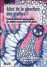 Atlas de la structure des plantes : Guide de l'anatomie microscopique des plantes vasculaires en 285 photos par Speranza