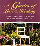 A Garden of Love and Healing: Living Tributes to Those We Have Loved and Lost