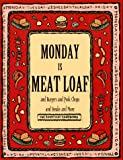 Monday Is Meat Loaf and Burgers and Pork Chops and Steaks and More (Everyday Cookbooks)