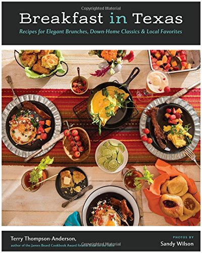 Breakfast in Texas: Recipes for Elegant Brunches, Down-Home Classics, and Local Favorites by Terry Thompson-Anderson