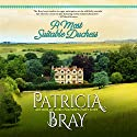 A. Most Suitable Duchess Audiobook by Patricia Bray Narrated by Kirsty Cox