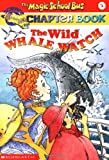 The Wild Whale Watch (The Magic School Bus Chapter Book, No. 3)