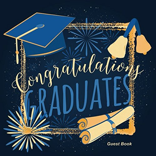 Congratulations Graduates Guest Book: Congratulatory Message Book For Best Wishes With Inspirational Quotes And Gift Log Memory Year Book Keepsake Scrapbook For Grads (Graduation Collections)]()