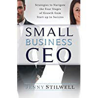 Small Business CEO: Strategies to navigate the four stages of growth from start-up to success