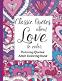 Classic Quotes about Love to Color: Adult Coloring Book (Coloring Quotes)
