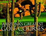 Arizona's Greatest Golf Courses, Bill Huffman, 087358774X