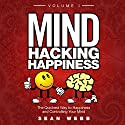 Mind Hacking Happiness Volume I: The Quickest Way to Happiness and Controlling Your Mind Audiobook by Sean Webb Narrated by Sean Webb