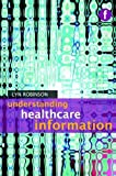 Understanding Healthcare Information (Foundations of the Information Sciences)