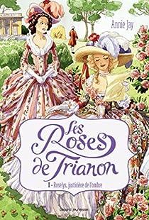 Les Roses de Trianon, tome 1 : Roselys, justicière de l'ombre par Jay