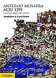 Acri 1291: La caduta degli stati crociati (Biblioteca storica) (Italian Edition)