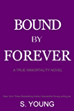 Bound by Forever: A True Immortality Novel