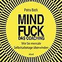 Mindfuck - Das Coaching: Wie Sie mentale Selbstsabotage überwinden Hörbuch von Petra Bock Gesprochen von: Petra Bock