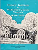 img - for Historic Buildings in Middlesex County, Virginia, 1650-1875 book / textbook / text book
