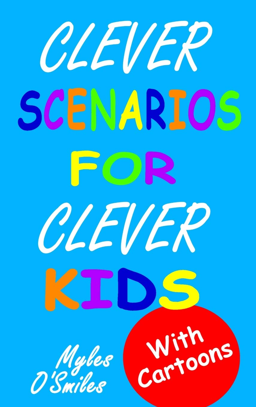 Clever Scenarios for Clever Kids: Thinking Questions for Kids, a Would You Rather Children's Game Book for Kids 8-12