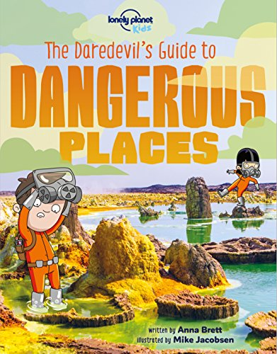 The Daredevil's Guide to Dangerous Places (Lonely Planet Kids) (10 Most Dangerous Places In The World)