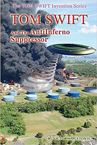 Tom Swift and the AntiInferno Suppressor: Volume 11 (Tom Swift Invention Series)