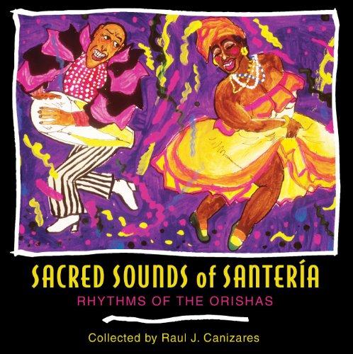 Sacred Sounds of Santeria: Rhythms of the Orishas