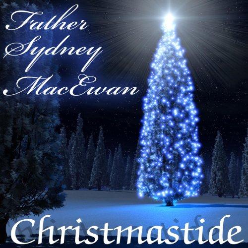 Father Sydney MacEwan - Christmastide With Father Sydney MacEwan