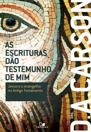 As Escrituras Dão Testemunho de Mim. Jesus e o Evangelho no Segundo Testamento